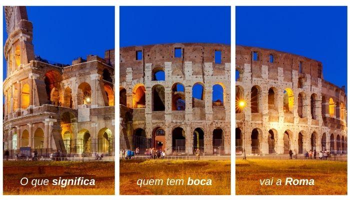 O que significa quem tem boca vai a Roma